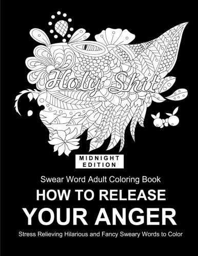 Fucking Sweet  How To Release Your Anger  Adult Coloring Book Swear Words  Midnight Coloring Books For Adult
