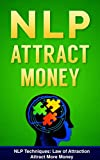 img - for NLP: NLP TECHNIQUES: LAW OF ATTRACTION: Attract More Money (FREE Life Mastery Toolkit Included) (NLP techniques, NLP books, NLP for beginners, NLP neuro linguistic programming Book 8) book / textbook / text book