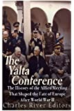 The Yalta Conference: The History of the Allied Meeting that Shaped the Fate of Europe After World War II