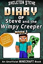 Minecraft Diary Of Steve And The Wimpy Creeper - Book 1: Unofficial Minecraft Books For Kids, Teens, & Nerds - Adventure Fan Fiction Diary Series (skeleton ... - Fan Series - Steve And The Wimpy Creeper)