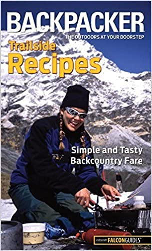 Book Backpacker magazine's Trailside Recipes: Simple And Tasty Backcountry Fare (Backpacker Magazine Series) by Molly Absolon (2012-02-21)