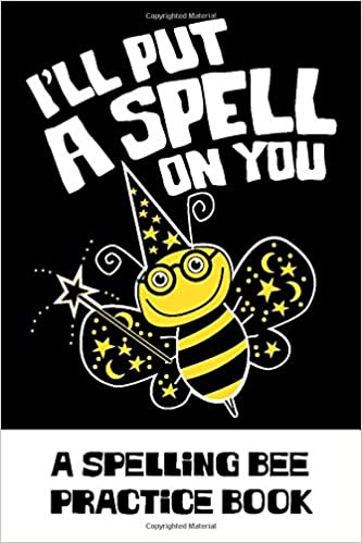 I'll Put A Spell On You A Spelling Bee Practice Book: A
