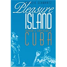 Pleasure Island: Tourism and Temptation in Cuba