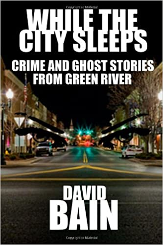 Book While the City Sleeps: Crime and Ghost Stories from Green River