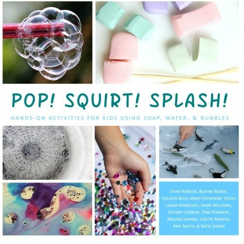 Pop! Squirt! Splash!: Hands-On Activities for Kids Using Soap, Water, & Bubbles by Dyan Robson (2015-07-25)