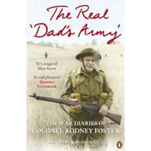 The Real Dads Army - The War Diaries of Col Rodney Foster