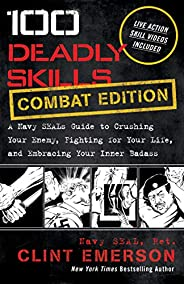 100 Deadly Skills: COMBAT EDITION: A Navy SEAL's Guide to Crushing Your Enemy, Fighting for Your Life, and