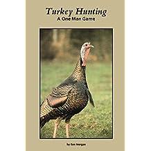 Turkey Hunting: A One Man Game