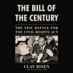The Bill of the Century: The Epic Battle for the Civil Rights Act | Clay Risen