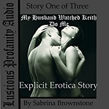 My Husband Watched Keith Do Me: Explicit Erotica Story Audiobook by Sabrina Brownstone Narrated by Sabrina Brownstone