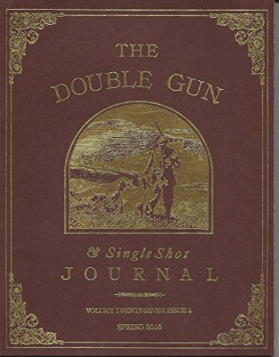 The Double Gun & Single Shot Journal, Volume Twenty-Seven, Issue 1, Spring (27 Shot Magazine)