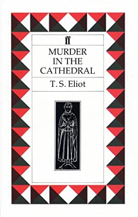 murder in the cathedral by t s eliot essay Murder in the cathedral has 6,649 ratings and 297 reviews luís said: murder in the cathedral by ts eliot a play based on the murder of thomas becket.