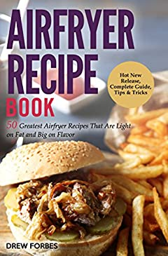 Airfryer Recipe Book: 50 Greatest Airfryer Recipes That Are Light on Fat and Big on Flavor