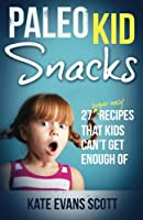 Paleo Kid Snacks: 27 Super Easy Recipes That Kids Can't Get Enough Of: (Primal Gluten Free Kids Cookbook) from Kids Love Press