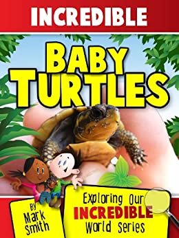 Incredible Baby Turtles: Fun Animal Books For Kids With Facts & Incredible Photos (Exploring Our Incredible World Series) by [Smith, Mark]