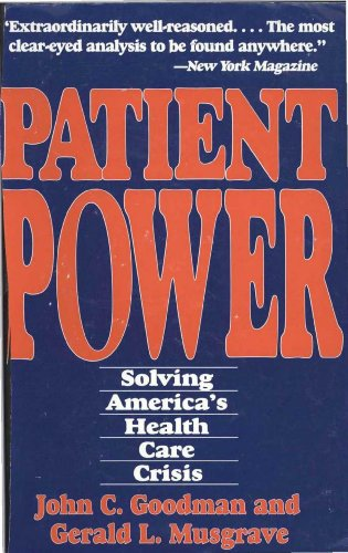 Patient Power: Solving America's Health Care Crisis
