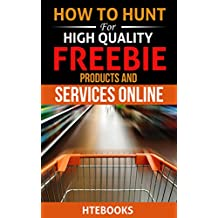 How To Hunt For High Quality Freebie Products and Services Online (How To eBooks Book 50)