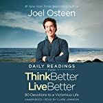 Daily Readings from Think Better, Live Better: 90 Devotions to a Victorious Life | Joel Osteen