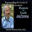 Transcending the Levels of Consciousness Series: Reason vs. Truth Speech by David R. Hawkins Narrated by David R. Hawkins
