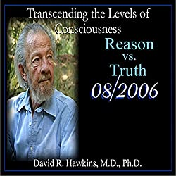 Transcending the Levels of Consciousness Series: Reason vs. Truth