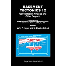 Basement Tectonics 12: Central North America and Other Regions (Proceedings of the International Conferences on Basement Tectonics Book 6) (English Edition)