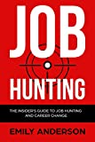 Job Hunting: The Insider's Guide to Job Hunting and Career Change: Learn How to Beat the Job Market, Write the Perfect Resume and Smash it at...
