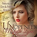 Unopened: Deploying Faith, Volume 1 Audiobook by Michelle Lynn Brown Narrated by Patricia Mary Hoeksema, Don Hoeksema
