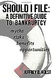 Should I File: a Definitive Guide to Bankruptcy, Jeffrey Holst, 1481248731