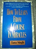 How to Learn from A Course in Miracles, Tara Singh, 0062507818