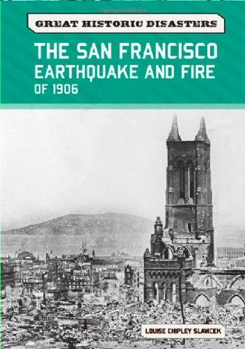 The San Francisco Earthquake and Fire of 1906 (Great Historic Disasters)