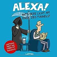 Alexa! Aktiviere Licht am Ende des Tunnels!: Cartoons über das Leben mit Alexa und Co.
