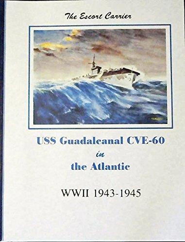 USS Guadalcanal CVE-60 in the Atlantic WWI 1943-1945 {Revised Editon]