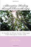 Alternative Healing Through Chromotherapy, Lilia Seven, 1492811440
