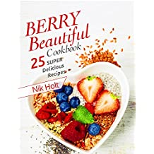 Berry beautiful cookbook: 25 super delicious recipes