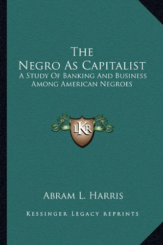Download The Negro As Capitalist: A Study Of Banking And Business Among American Negroes PDF