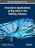 img - for Innovative Applications of Big Data in the Railway Industry (Advances in Civil and Industrial Engineering) book / textbook / text book