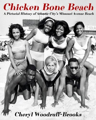Chicken Bone Beach: A Pictorial History of Atlantic City's Missouri Avenue Beach