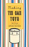 Making Tin Can Toys (Misc. Americana)