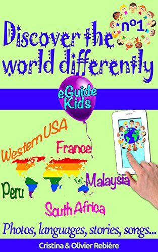Discover the world differently n°1: Travel with your child and open his/her mind! Peru, Western USA, France, Malaysia, South Africa (eGuide Kids Book 6)