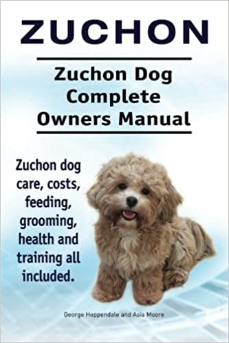 Zuchon Zuchon Dog Complete Owners Manual Zuchon Dog Care Costs