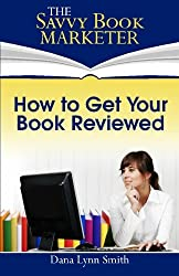 How to Get Your Book Reviewed: Sell More Books with Reviews, Testimonials and Endorsements
