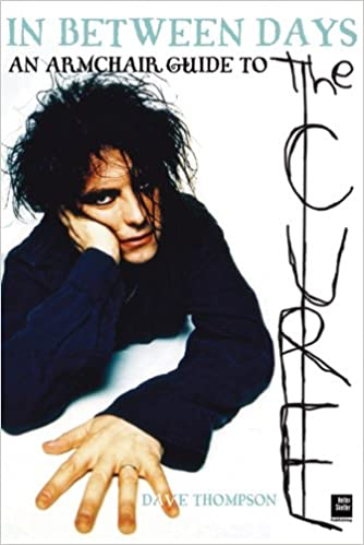 The Cure: In Between Days: An Armchair Guide to the Cure: Amazon co