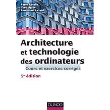 Architecture et technologie des ordinateurs - 5ème édition : Cours et exercices corrigés (Informatique) (French Edition)