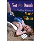 Not So Dumb: The Life and Career of Marie Wilson by Charles Tranberg front cover