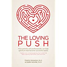 The Loving Push: How Parents and Professionals Can Help Spectrum Kids Become Successful Adults