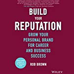 Build Your Reputation: Grow Your Personal Brand for Career and Business Success | Rob Brown
