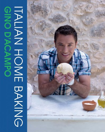 Italian Home Baking: 100 Irresistible Recipes for Bread, Biscuits, Cakes, Pizza, Pasta and Party Food by Gino D'Acampo