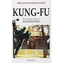 KUNG-FU : TROIS MILLE ANS D'HISTOIRE ARTS MARTIAUX