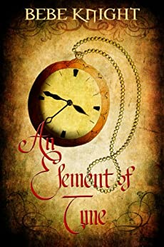 An Element of Time (The Eternal Flame Series Book 1) by [Knight, BeBe]