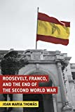 Roosevelt, Franco, and the End of the Second World War (The World of the Roosevelts)